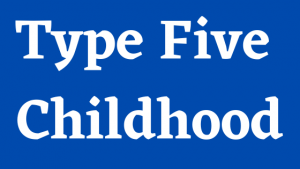 Enneagram Type 5 Childhood